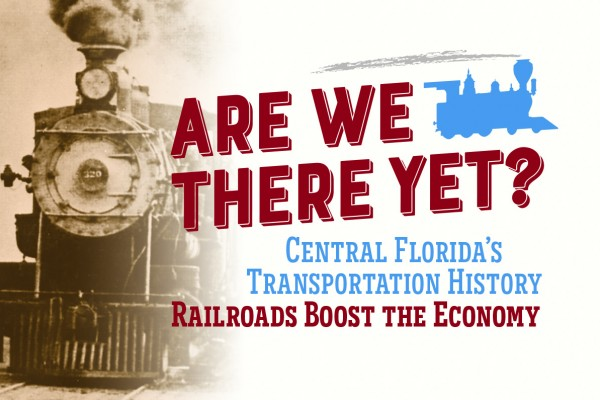 The arrival of the railroad in Central Florida created an economic boom