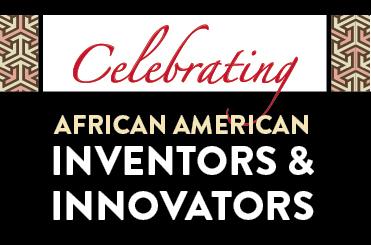 Celebrating African American Inventors & Innovators