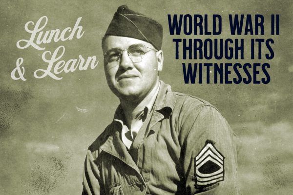 Lunch & Learn: World War II Through Its Witnesses