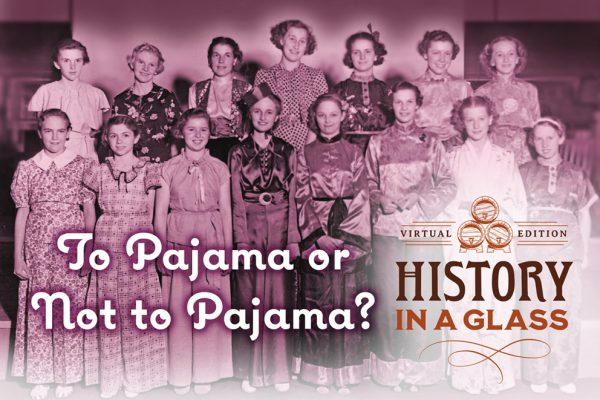 History in a Glass: To Pajama or Not to Pajama?