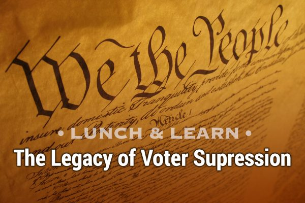 Lunch & Learn: The Legacy of Voter Suppression