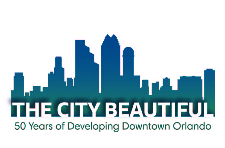 The City Beautiful: 50 Years of Developing Downtown Orlando